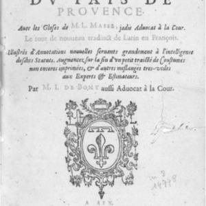 Statuts et coustumes du pays de Provence, avec les gloses de M. L. Masse, le tout de nouveau traduit de latin en françois