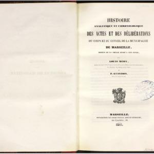 Histoire analytique et chronologique des actes et des délibérations du corps et du conseil de la municipalité de Marseille depuis le Xème siècle jusqu'à nos jours