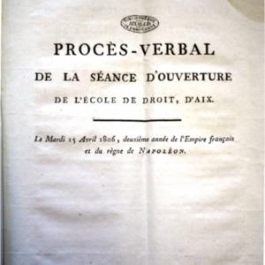Procès-verbal de la séance d'ouverture de l'École de Droit, d'Aix, le mardi 15 avril 1806, 2ème année de l'Empire français et du règne de Napoléon