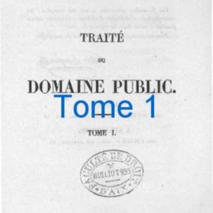 Traité du domaine public ou De la distinction des biens considérés principalement par rapport au domaine public