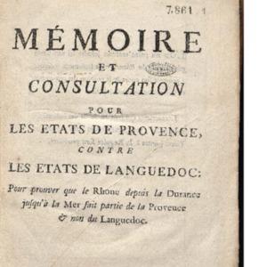 Mémoire et consultation pour les Etats de Provence contre les Etats de Languedoc pour prouver que le Rhône depuis la Durance jusqu'à la mer fait partie de la Provence et non du Languedoc