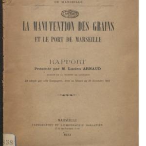 Manutention (La) des grains et le port de Marseille : rapport présenté par Lucien Arnaud et adopté par la Chambre de Commerce de Marseille dans sa séance du 29 Novembre 1921