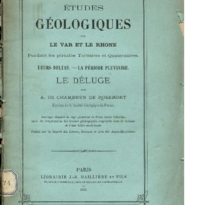 Etudes géologiques sur le Var et le Rhône pendant les périodes tertiaires et quaternaires [Texte imprimé] : Leurs deltas. La période pluviaire. Le déluge