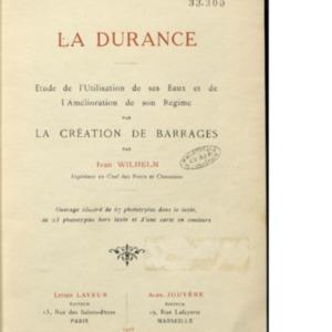 Durance (La) : étude de l'utilisation de ses eaux et de l'amélioration de son régime par la création de barrages. Ouvrage illustré de 67 phototypies dans le texte, de 23 phototypies hors texte et d'une carte en couleurs