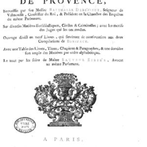 Arrests notables de la Cour du Parlement de Provence, recueillis par feu messire Balthazar Debezieux