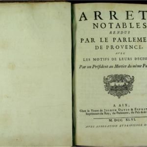 Arrêts notables rendus par le Parlement de Provence, avec les motifs de leurs décisions. Par un président au mortier du même Parlement