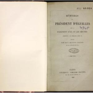 Mémoires du président d'Eguilles sur le Parlement d'Aix et les Jésuites adressés à sa Majesté le Roi Louis XV
