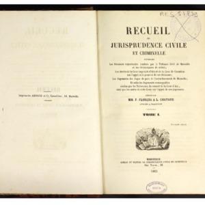 Recueil de jurisprudence civile et criminelle contenant les décisions importantes rendues par le Tribunal civil de Marseille [... ] ; les arrêts de la Cour impériale d'Aix...