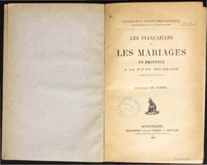 Fiançailles (Les) et les mariages en Provence à la fin du Moyen-Age (d'après des documents inédits)