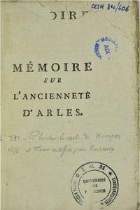 Mémoire sur l'ancienneté d'Arles :  suivi d'observations sur la formation des marais voisins de cette ville, & sur un passage de l'histoire d'Ammien-Marcellin