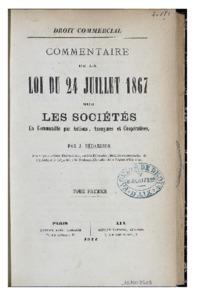 Droit commercial. Commentaire de la loi du 24 juillet 1867 sur les sociétés en commandite par actions, anonymes et coopératives