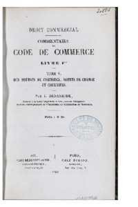 Droit commercial. Commentaire du Code de commerce. Livre premier, titre V. Des bourses de commerce, agents de change et courtiers