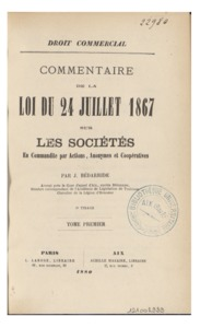Droit commercial. Commentaire de la loi du 24 juillet 1867 sur les sociétés en commandite par actions, anonymes et coopératives, 2e tirage