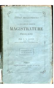 Etudes biographiques pour servir à l'histoire de l'ancienne magistrature française : Guillaume Du Vair, Antoine Le Maistre