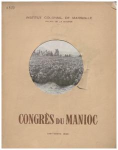 Congrès du manioc et des plantes féculentes tropicales des territoires de l'Union Française / organisé par l'Institut Colonial de Marseille les 24 et 26 septembre 1949