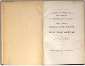 Des donations entre époux en droit romain ; De la quotité disponible entre époux en droit français : thèse présentée et soutenue le 4 juillet 1893