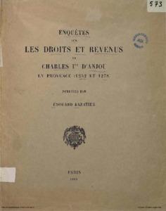 Enquêtes sur les droits et revenus de Charles Ier d'Anjou en Provence (1252 et 1278) / publiées par Édouard Baratier,... avec une étude sur le domaine comtal et les seigneuries de Provence au XIIIe siècle