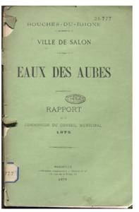 Bouches-du-Rhône. Ville de Salon. Eaux des Aubes. Rapport de la commission du conseil municipal (1875)