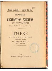 Etude sur la législation foncière de Madagascar, d'après le décret du 16 juillet 1897 : thèse présentée et soutenue devant la faculté de droit d'Aix