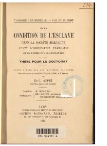 De la condition de l'esclave dans la société malgache avant l'occupation française et de l'abolition de l'esclavage : thèse présentée et soutenue le 30 juin 1899
