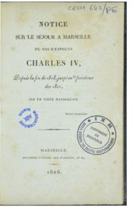Notice sur le séjour à Marseille du roi d'Espagne Charles IV. depuis la fin de 1808 jusqu'au printemps de 1812, par un vieux marseillais