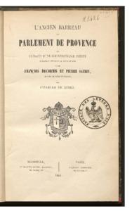 Ancien (L') barreau du Parlement de Provence, ou Extraits d'une correspondance inédite échangée pendant la peste de 1720 entre François Decormis et Pierre Saurin,... 2ème édition