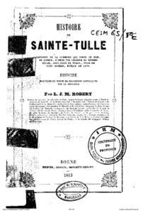 Histoire de sainte Tulle : patronne de la commune qui porte ce nom... ; histoire précédée et suivie de Fragments historiques sur la Provence